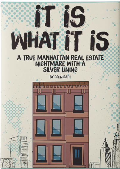 It is What It is - A True Life Manhattan Real Estate Horror Story by Colin Rath